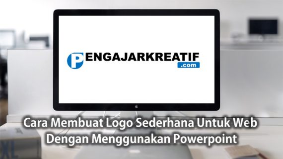 Cara Membuat Logo Untuk Website Atau Blog Dengan Powerpoint