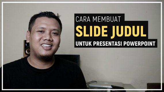 Tutorial Cara Membuat Slide Judul Yang Baik dan Menarik Untuk Presentasi Powerpoint