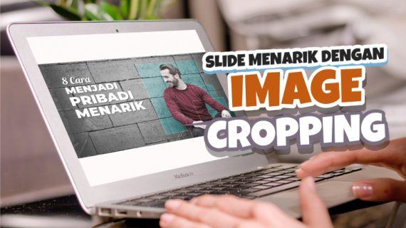 Cara Membuat Slide Presentasi Yang Menarik Dengan Teknik Image Cropping