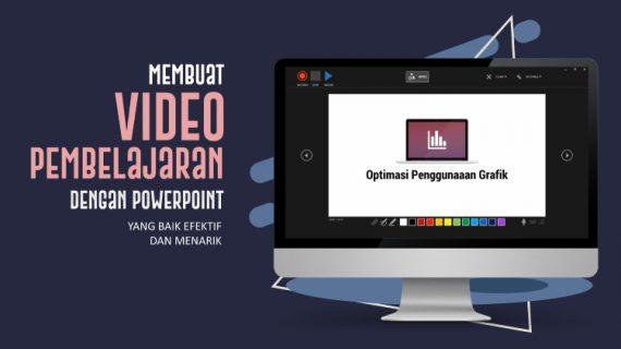 Cara Membuat Video Pembelajaran Dengan Powerpoint Yang Baik, Efektif dan Menarik