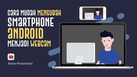 Cara Mengubah Smartphone Jadi Webcam Untuk Kelas Online atau Meeting Online