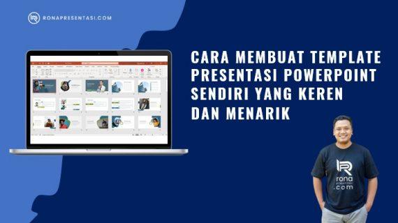 Cara Membuat Template Presentasi Powerpoint Sendiri Yang Keren dan Menarik